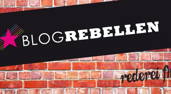 Die Blogrebellen kommen!