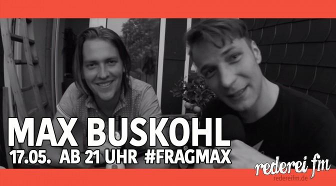 #FragMAX mit Max Buskohl